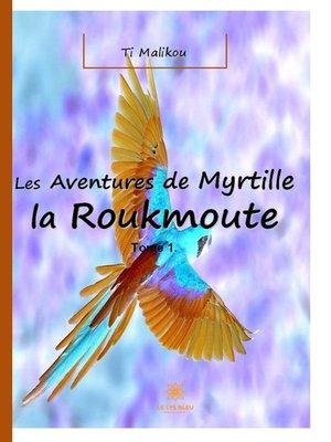 cover image of Les aventures de Myrtille la Roukmoute--Tome 1