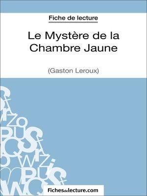 cover image of Le Mystère de la Chambre Jaune de Gaston Leroux (Fiche de lecture)