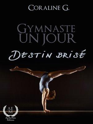 cover image of Gymnaste un jour, destin brisé
