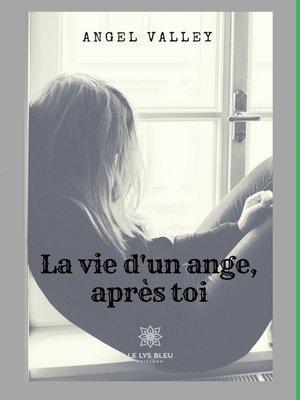 cover image of La vie d'un ange, après toi...