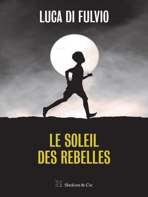 cover image of Le soleil des rebelles