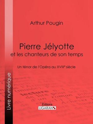 cover image of Pierre Jélyotte et les chanteurs de son temps