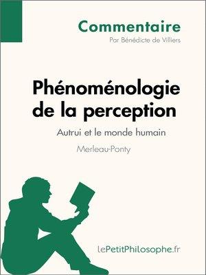 cover image of Phénoménologie de la perception de Merleau-Ponty--Autrui et le monde humain (Commentaire)