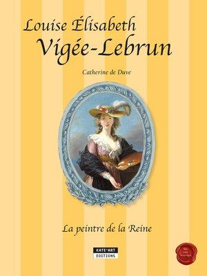 cover image of Louise-Élisabeth Vigée-Lebrun, la peintre de la Reine