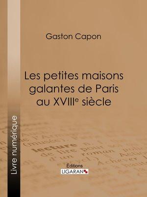cover image of Les petites maisons galantes de Paris au XVIIIe siècle