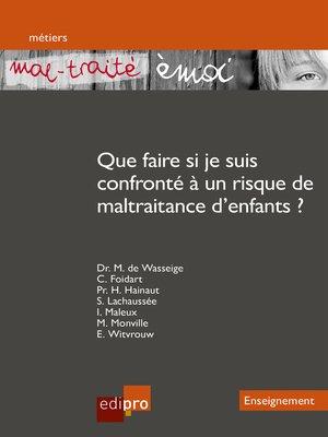 cover image of « Mal-traité émoi » Que faire si je suis confronté à un risque de maltraitance d'enfants ?