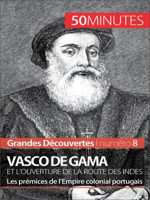 cover image of Vasco de Gama et l'ouverture de la route des Indes