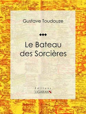 cover image of Le Bateau des Sorcières