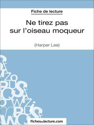 cover image of Ne tirez pas sur l'oiseau moqueur d'Harper Lee (Fiche de lecture)