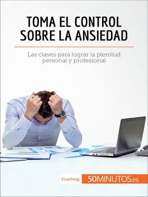 cover image of Toma el control sobre la ansiedad