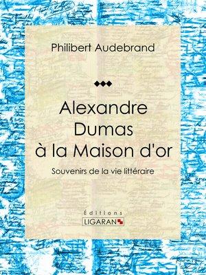 cover image of Alexandre Dumas à la Maison d'or