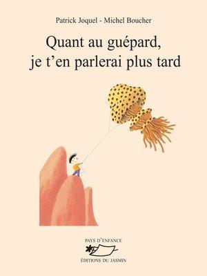 cover image of Quant au guépard, je t'en parlerai plus tard