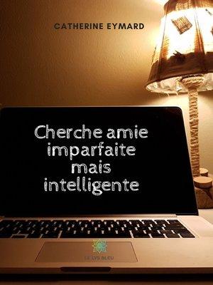 cover image of Cherche amie imparfaite mais intelligente