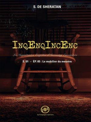 cover image of Inqenqincenc--les Inquietantes Enquêtes d Incoming Encounters S.01--Ep.05