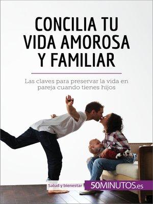 cover image of Concilia tu vida amorosa y familiar