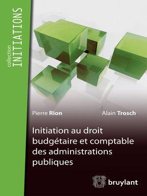 cover image of Initiation du droit budgétaire et comptable des administrations publiques