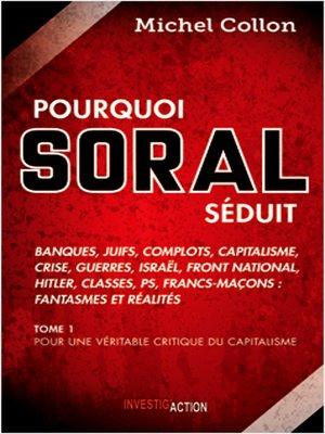 cover image of Pourquoi Soral séduit--Tome 1