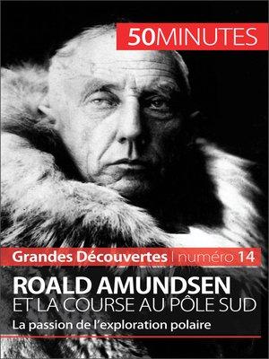 cover image of Roald Amundsen et la course au pôle Sud