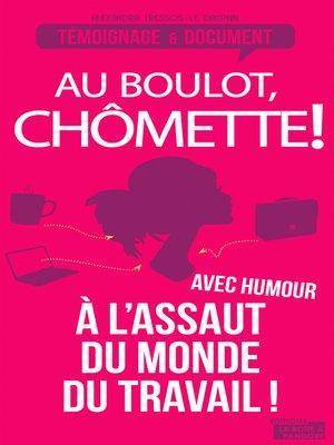 cover image of Au boulot, chômette!