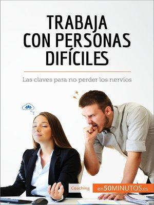 cover image of Trabaja con personas difíciles