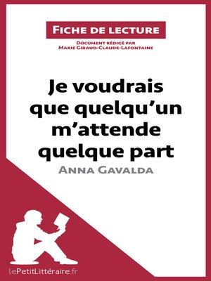 cover image of Je voudrais que quelqu'un m'attende quelque part d'Anna Gavalda
