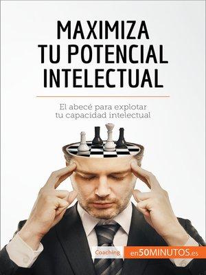 cover image of Maximiza tu potencial intelectual
