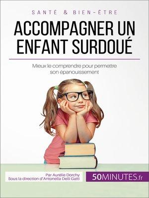 cover image of Accompagner un enfant surdoué