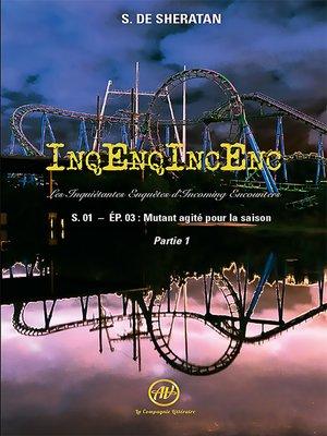 cover image of InqEnqIncEnc – Les Inquiétantes Enquêtes d'Incoming Encounters--S.01 – ép.03