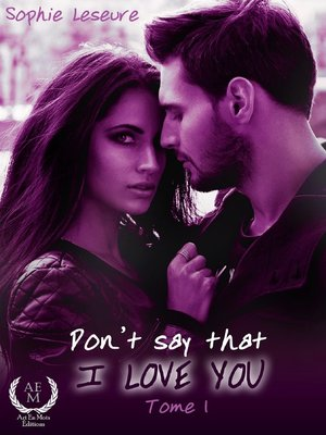 cover image of Don't Say That I Love You
