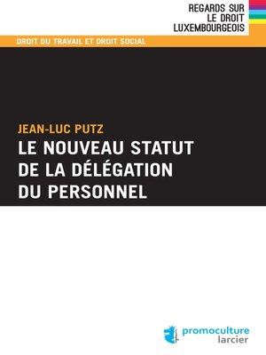 cover image of Le nouveau statut de la délégation du personnel