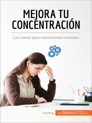 cover image of Mejora tu concentración