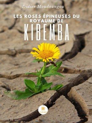 cover image of Les roses épineuses du royaume de Kibemba