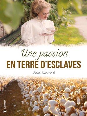 cover image of Une passion en terre d'esclaves