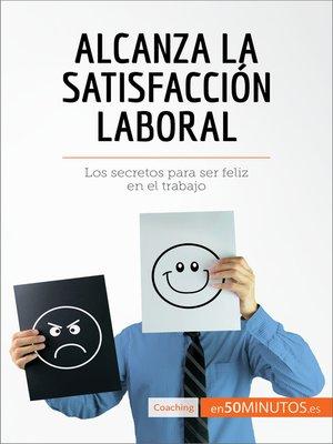 cover image of Alcanza la satisfacción laboral