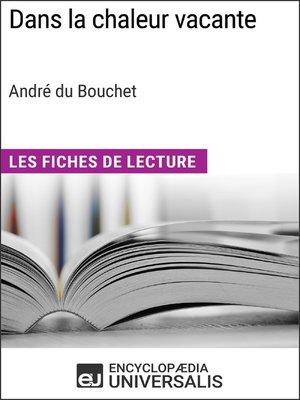 cover image of Dans la chaleur vacante d'André du Bouchet (Les Fiches de Lecture d'Universalis)