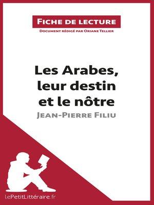 cover image of Les Arabes, leur destin et le nôtre de Jean-Pierre Filiu (Fiche de lecture)
