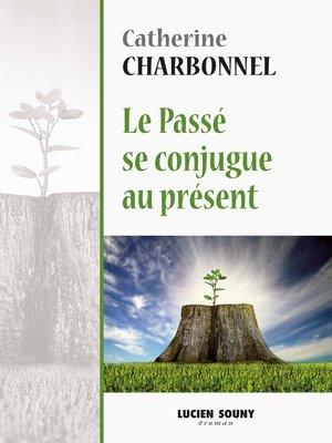 cover image of Le passé se conjugue au présent