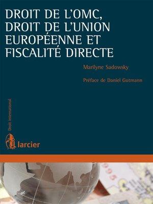 cover image of Droit de l'OMC, droit de l'Union européenne et fiscalité directe