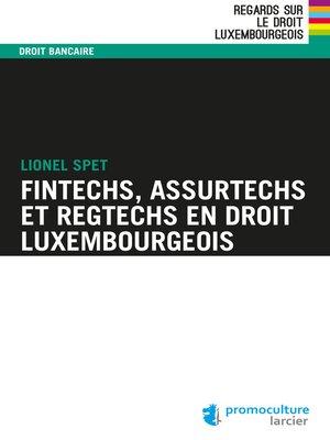cover image of Fintechs, Assurtechs et Regtechs en droit luxembourgeois