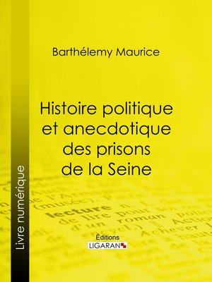 cover image of Histoire politique et anecdotique des prisons de la Seine