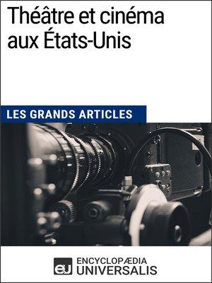 cover image of Théâtre et cinéma aux États-Unis (Les Grands Articles)