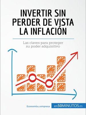 cover image of Invertir sin perder de vista la inflación