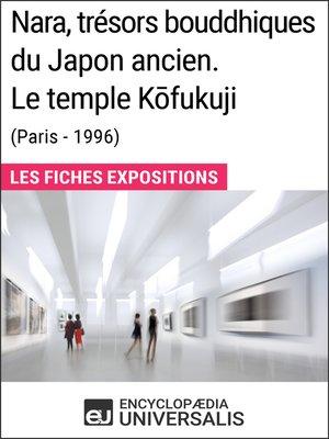 cover image of Nara, trésors bouddhiques du Japon ancien. Le temple Kōfukuji (Paris--1996)