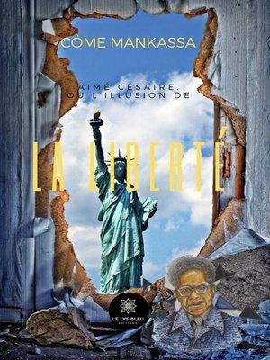 cover image of Aimé Césaire, ou l'illusion de la liberté