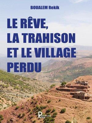 cover image of Le rêve, la trahison et le village perdu