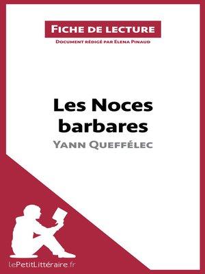 cover image of Les Noces barbares de Yann Queffélec (Fiche de lecture)