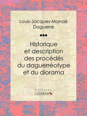 cover image of Historique et description des procédés du daguerréotype et du diorama