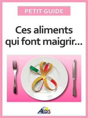 cover image of Ces aliments qui font maigrir