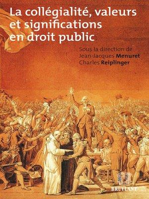 cover image of La collégialité, valeurs et significations en droit public