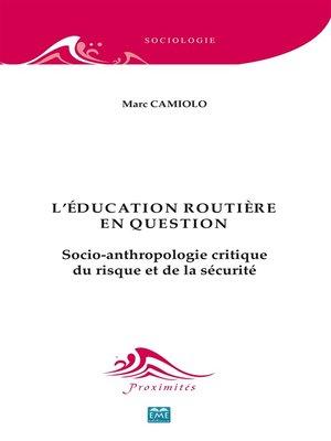 cover image of L'éducation routière en question. Socio-anthropologie critique du risque et de la sécurité